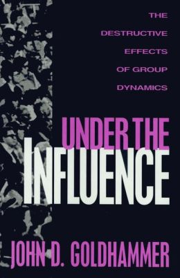Under the Influence: The Destructive Effects of Group Dynamics