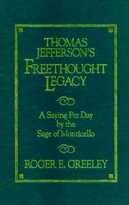 Thomas Jefferson's Freethought Legacy: A Saying per Day by the Sage of Monticello