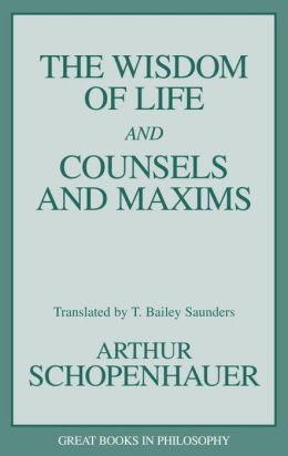 Wisdom of Life and Counsels and Maxims