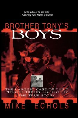 Brother Tony's Boys: The Largest Case of Child Prostitution in U. S. History: A True Story