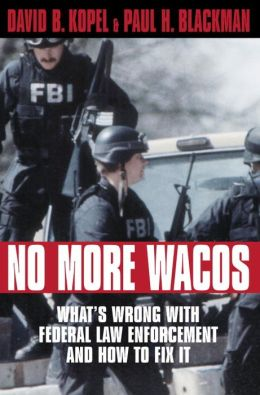 No More Wacos: What's Wrong with Federal Law Enforcement and how to Fix It
