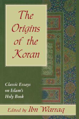 The Origins of the Koran: Classic Essays on Islam's Holy Book