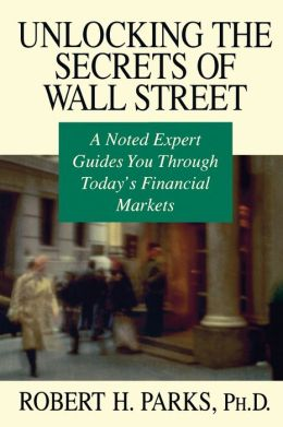 Unlocking the Secrets of Wall Street: A Noted Expert Guides You Through Today's Financial Market