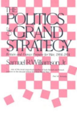 Politics of Grand Strategy: Britain and France Prepare for War, 1904-1914