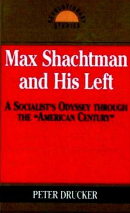 Max Shachtman and His Left: A Socialist's Odyssey through the