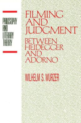 Filming and Judgment: Between Heidegger and Adorno