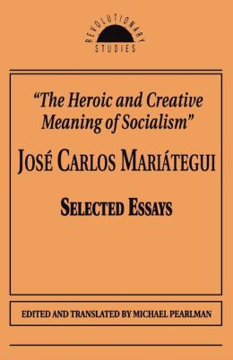The Heroic and Creative Meaning of Socialism: Selected Essays