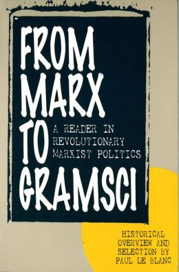 From Marx to Gramsci: A Reader in Revolutionary Marxist Politics