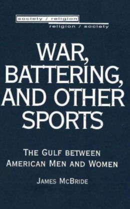 War, Battering, and Other Sports: The Gulf between American Men and Women