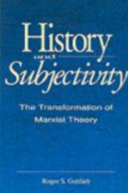 History and Subjectivity: The Transformation of Marxist Theory