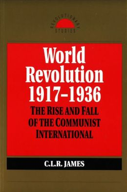 World Revolution, 1917-1936: The Rise and Fall of the Communist International