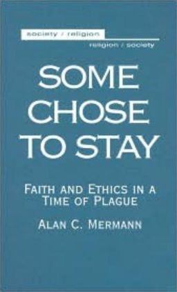 Some Chose to Stay: Faith and Ethics in a Time of Plague (Society/Religion - Religion/Society Series)