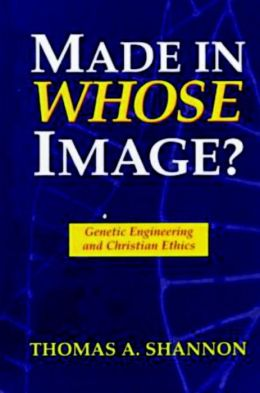Made in Whose Image: Genetic Engineering and Christian Ethics