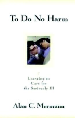 To Do No Harm: Learning to Care for the Seriously Ill