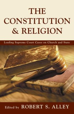 The Courts, The Constitution, & Religion: Leading Supreme Court Cases on Church and State