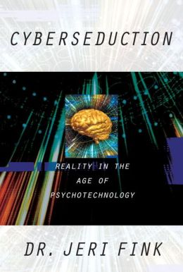 Cyberseduction: Reality in the Age of Psychotechnology
