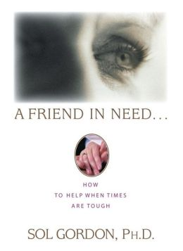 A Friend in Need...: How to Help When Times Are Tough