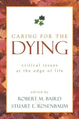 Caring for the Dying: Critical Issues at the Edge of Life