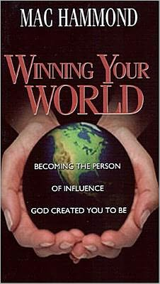 Winning Your World: Becoming the Person of Incfluence God Created You to Be