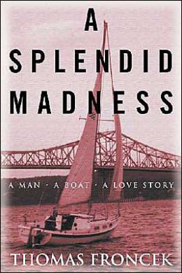 A Splendid Madness: A Man - A Boat - A Love Story