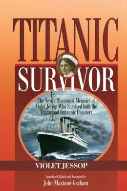 Titanic Survivor: The Newly Discovered Memoirs of Violet Jessop Who Survived both the Titanic and Britannic Disasters