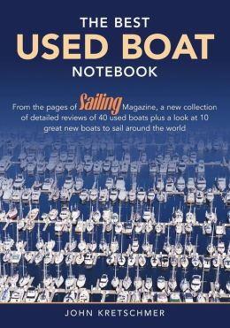 The Best Used Boat Notebook: From the Pages of Sailing Magazine, a New Collection of Detailed Reviews of 40 Used Boats Plus a Look at 10 Great Used Boats to Sail around the World