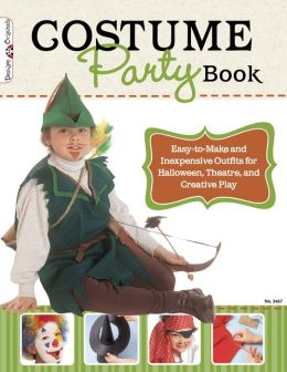 The Costume Party Book: Easy-to-Make and Inexpensive Outfits for Halloween, Theater, and Creative Play