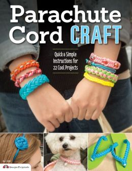 Parachute Cord Craft: Quick and Simple Instructions for 22 Cool Projects