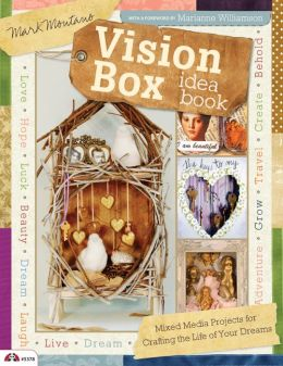 Vision Box Idea Book: Mixed Media Projects for Crafting the Life of Your Dreams