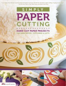 Simply Paper Cutting: Hand-Cut Paper Projects for Home Decor, Stationery & Gifts