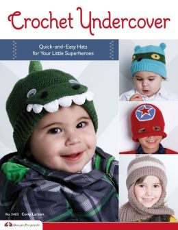 Crochet Undercover: Quick-and-Easy Hats for Your Little Superheroes