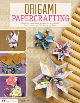 Origami Papercrafting: Creative Projects for Folding, Booklets, Hanging Ornaments, Cards & More1