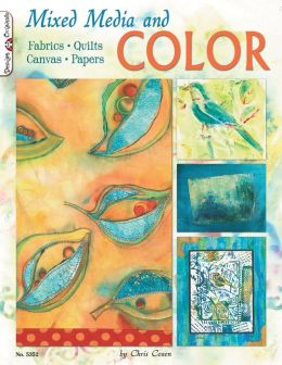 Mixed Media And Color: Fabrics, Quilts, Canvas, Papers