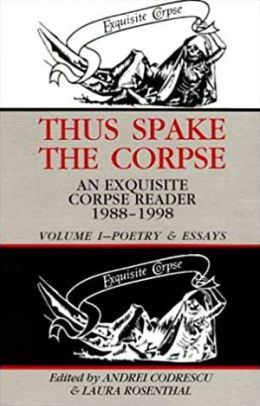 Thus Spake the Corpse: An Exquisite Corpse Reader 1988-1998: Volume 1: Poetry and Essays