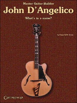Master Guitar Builder John D'Angelico: What's in a Name?