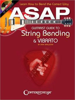 ASAP Guitarist Guide to String Bending and Vibrato: Learn How to Bend the Correct Way