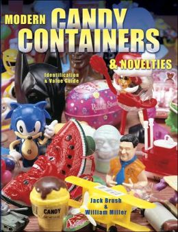 Candy Novelties and Containers: Identification and Value Guide