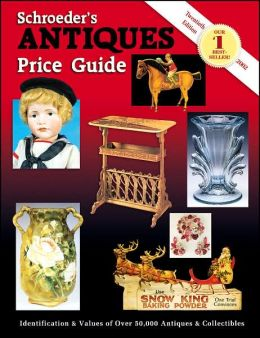 Schroeder's Antiques Price Guide: Identification and Values of over 50,000 Antiques and Collectibles