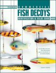 Commercial Fish Decoys : Identification and Value Guide : Collectible Decoys and Implements Used in the Sport of Ice Spear Fishing