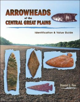 Arrowheads of the Central Great Plains: Identification and Value Guide