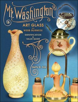 MT. Washington Art Glass Plus Webb Burmese: Identification and Value Guide