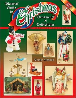 Pictorial Guide to Christmas Ornaments and Collectibles: Identification and Values