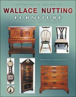 Collectors Guide to Wallace Nutting Furniture