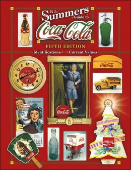 B.J. Summers' Guide to Coca-Cola (B.J Summers Guide to Series)