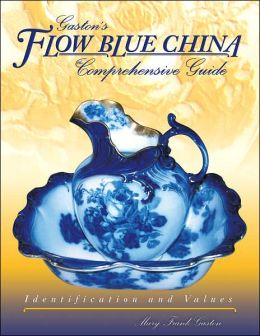 Gaston's Flow Blue China: The Comprehensive Guide: Identification and Values