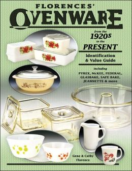 Florences' Ovenware from the 1920s to the Present: Identification and Value