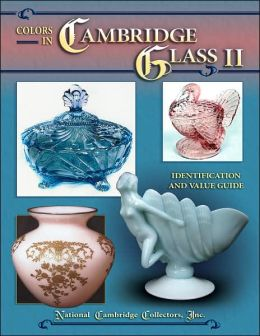 Colors in Cambridge Glass II: Identification and Value Guide