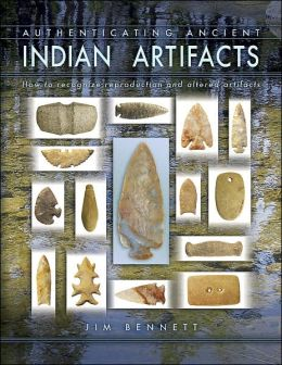 Authenticating Ancient Indian Artifacts: How to Recognize Reproduction and Altered Artifacts