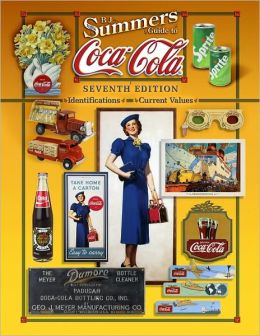 B.J. Summers Guide to Coca-Cola, Seventh Edition: Identifications and Current Values