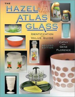 The Hazel-Atlas Glass Identification and Value Guide (Identification and Value Guide Series)